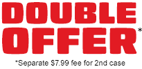 DOUBLE OFFER *Separate $7.99 fee for 2nd case